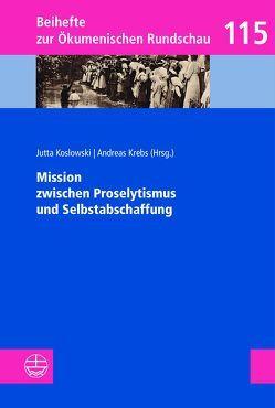 Mission zwischen Proselytismus und Selbstabschaffung von Koslowski,  Jutta, Krebs,  Andreas