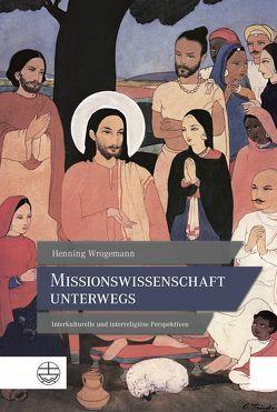 Missionswissenschaft unterwegs von Wrogemann,  Henning