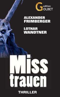 Misstrauen von Frimberger,  Alexander, Wandtner,  Lothar