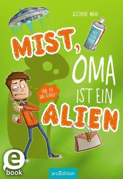 Mist, Oma ist ein Alien (und ich bin schuld)! von Bláha,  Marek, Main,  Suzanne, Spindler,  Christine