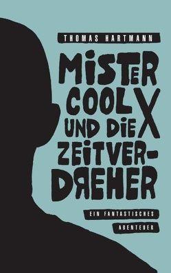 Mister Cool X und die Zeitverdreher von Hartmann,  Thomas