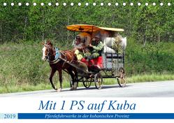 Mit 1 PS auf Kuba – Pferdefuhrwerke in der kubanischen Provinz (Tischkalender 2019 DIN A5 quer) von von Loewis of Menar,  Henning