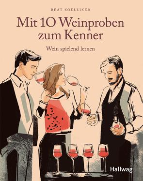 Mit 10 Weinproben zum Kenner von Koelliker,  Beat