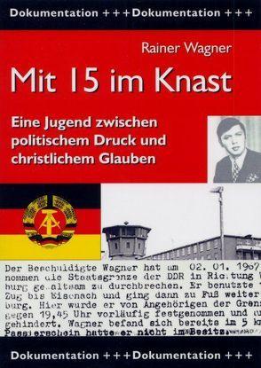 Mit 15 im Knast von Wagner,  Rainer