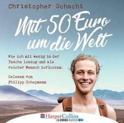 Mit 50 Euro um die Welt von Schacht,  Christopher, Schepmann,  Philipp