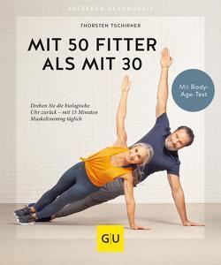 Mit 50 fitter als mit 30 von Tschirner,  Thorsten