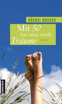 Mit 50 hat man noch Träume von Böcker,  Bärbel