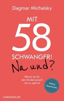 Mit 58 schwanger! Na und? von Michalsky,  Dagmar
