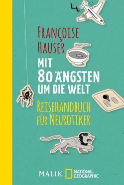 Mit 80 Ängsten um die Welt von Hauser,  Françoise