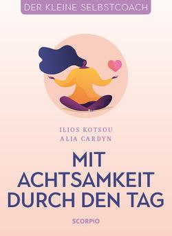 Mit Achtsamkeit durch den Tag von Cardyn,  Alia, Kotsou,  Ilios, Seele-Nyima,  Claudia