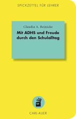 Mit ADHS und Freude durch den Schulalltag von Reinicke,  Claudia A.
