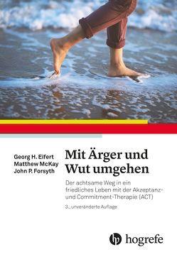 Mit Ärger und Wut umgehen von Eifert,  Georg H., Forsyth,  John P., McKay,  Matthew, Wengenroth,  Matthias