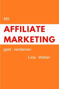 Mit Affiliate Marketing geld verdienen von Weber,  Lina