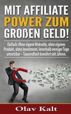 Mit Affiliate-Power zum grossen Geld! von Kalt,  Olav