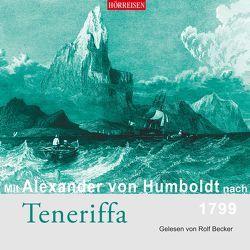 Mit Alexander von Humboldt nach Teneriffa von Becker,  Rolf, von Humboldt,  Alexander