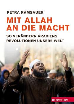 Mit Allah an die Macht von Ramsauer,  Petra