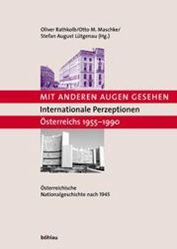 Mit anderen Augen gesehen. Internationale Perzeptionen Österreichs 1955-1990 von Lütgenau,  Stefan August, Maschke,  Otto M., Rathkolb,  Oliver