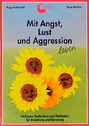 Mit Angst, Lust und Aggression leben von Reichel,  Auguste, Reichel,  René