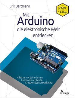 Mit Arduino die elektronische Welt entdecken von Bartmann,  Erik