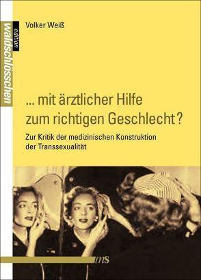 """""""… mit ärztlicher Hilfe zum richtigen Geschlecht?"""" von Weiß,  Volker"""