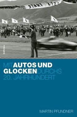 Mit Autos und Glocken durchs 20. Jahrhundert von Pfundner,  Martin