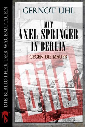 Mit Axel Springer in Berlin von Uhl,  Gernot