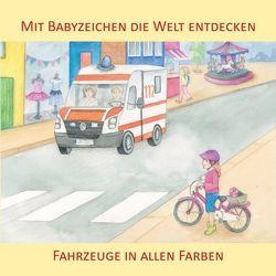 Mit Babyzeichen die Welt entdecken: Fahrzeuge in allen Faben von Buneß,  Juliane, König,  Vivian
