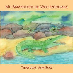 Mit Babyzeichen die Welt entdecken: Tiere aus dem Zoo von Buneß,  Juliane, König,  Vivian