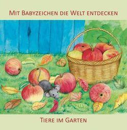 Mit Babyzeichen die Welt entdecken: Tiere im Garten von Buneß,  Juliane, König,  Vivian