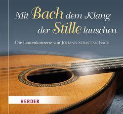 Mit Bach dem Klang der Stille lauschen von Bach,  Johann Sebastian, Rost,  Jürgen, Rost,  Monika