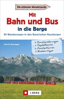 Mit Bahn und Bus in die Berge von Bauregger,  Heinrich