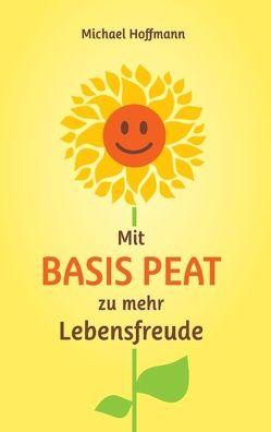 Mit Basis PEAT zu mehr Lebensfreude von Hoffmann,  Michael
