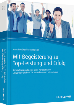 Mit Begeisterung zu Top-Leistung und Erfolg von Prieß,  Arne, Spörer,  Sebastian