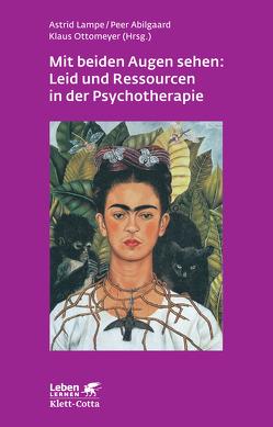 Mit beiden Augen sehen: Leid und Ressourcen in der Psychotherapie von Abilgaard,  Peter, Lampe,  Astrid, Ottomeyer,  Klaus
