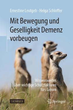 Mit Bewegung und Geselligkeit Demenz vorbeugen von Leutgeb,  Ernestine, Schloffer,  Helga