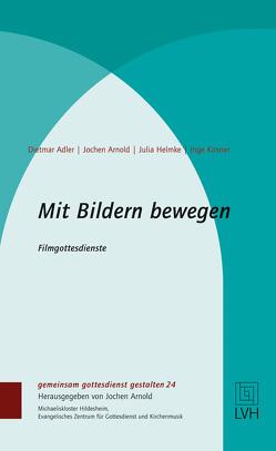 Mit Bildern bewegen von Adler,  Dietmar, Helmke,  Julia, Jochen Arnold, Kirsner,  Inge