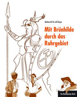 Mit Brünhilde durch das Ruhrgebiet von Arlt,  Bettina, Leif,  Karpe, Salmen,  Chris