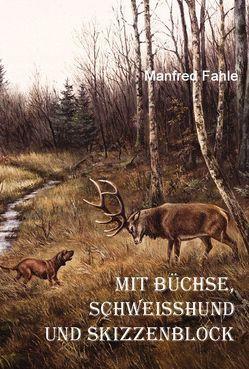 Mit Büchse, Schweißhund und Skizzenblock von Fahle,  Manfred, Roose,  Rolf, Simon,  Horst, Steckel,  Diana
