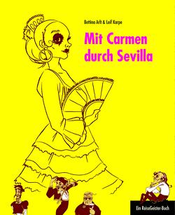 Mit Carmen durch Sevilla von Arlt,  Bettina, Karpe,  Leif, Salmen,  Chris
