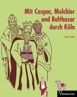 Mit Caspar, Melchior und Balthasar durch Köln von Streiter,  Volker