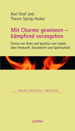 Mit Charme gewinnen – kämpfend vorangehen von Graf,  Karl, Spirig-Huber,  Theres