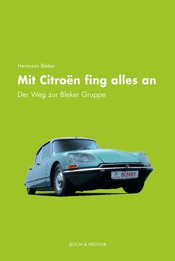 Mit Citroën fing alles an von Bleker,  Hermann