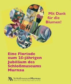 Mit Dank für die Blumen! Eine Floriade zum 25-jährigen Jubiläum des Schloßmuseums Murnau