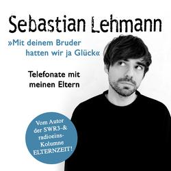 Mit deinem Bruder hatten wir ja Glück von Lehmann,  Sebastian