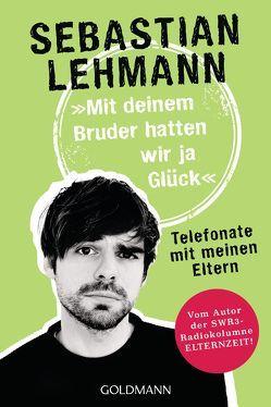 """""""Mit deinem Bruder hatten wir ja Glück"""" von Lehmann,  Sebastian"""