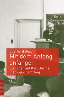 Mit dem Anfang anfangen von Busch,  Eberhard