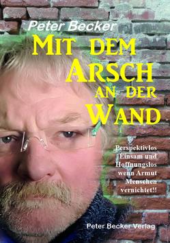 Mit dem Arsch an der Wand von Becker,  Peter
