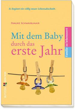 Mit dem Baby durch das erste Jahr von Schwaiblmair,  Frauke