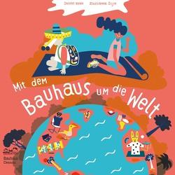 Mit dem Bauhaus um die Welt von Ilijin,  Zsuzsanna, Kern,  Ingolf, Stein,  Jutta