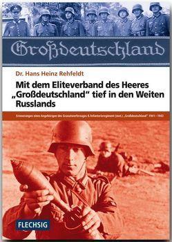 """Mit dem Eliteverband des Heeres """"Großdeutschland"""" tief in den Weiten Russlands von Rehfeldt,  Hans H"""